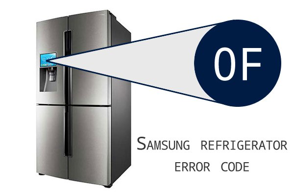 Samsung Refrigerator Error Codes 0f (OF, OFF)