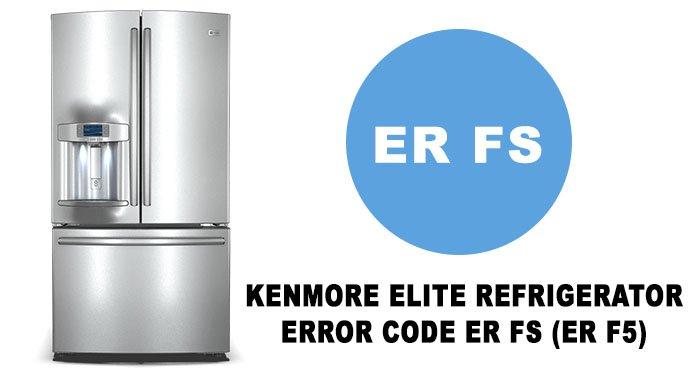 Kenmore elite refrigerator error code er fs (er f5)