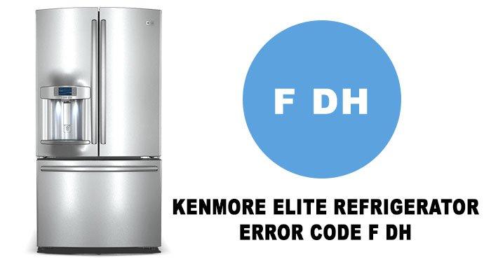 Kenmore elite refrigerator error code f dh