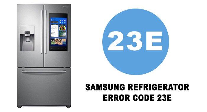 Samsung Refrigerator Error Code 23e