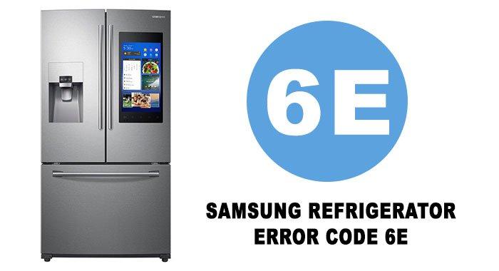 Samsung refrigerator error code 6e