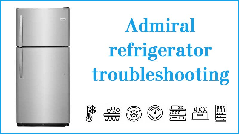 Admiral refrigerator troubleshooting