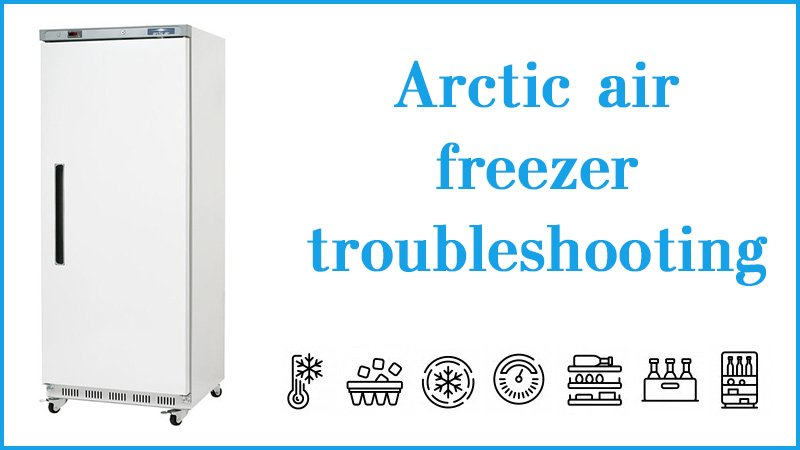 Arctic air freezer troubleshooting