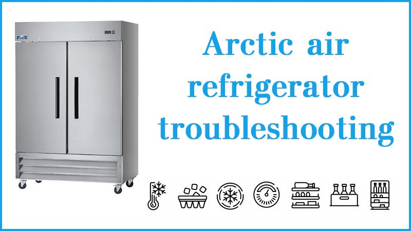 Arctic air refrigerator troubleshooting