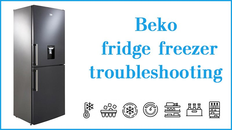 Beko fridge freezer troubleshooting