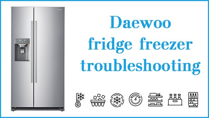 Daewoo fridge freezer troubleshooting