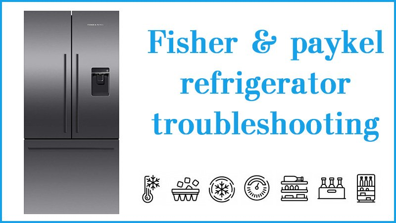 Fisher Amp Paykel Refrigerator Troubleshooting Not Working