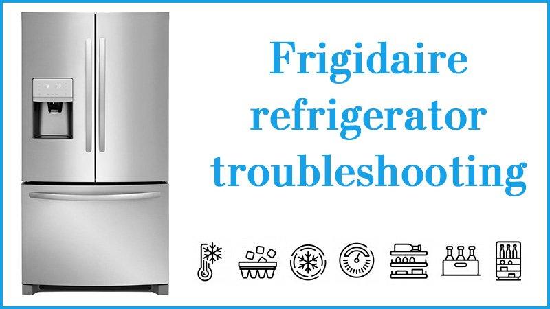 Frigidaire refrigerator troubleshooting