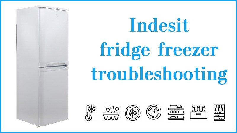 Indesit fridge freezer troubleshooting