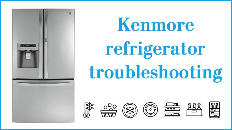 Kenmore refrigerator troubleshooting