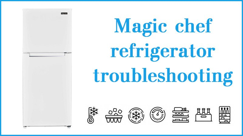 Magic chef refrigerator troubleshooting