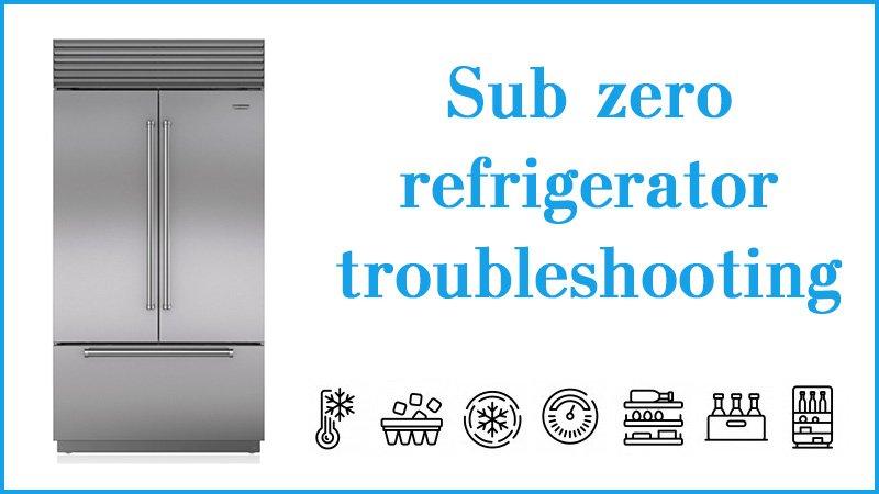 Sub zero refrigerator troubleshooting