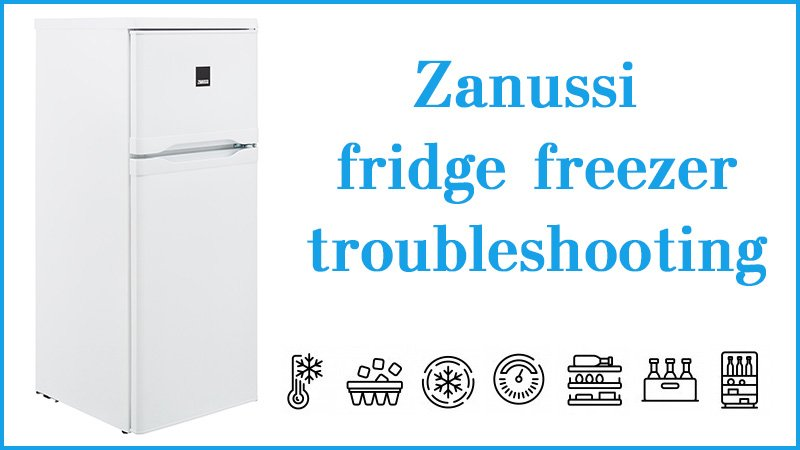 Zanussi fridge freezer troubleshooting