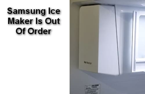 Samsung Ice Maker Is Out Of Order