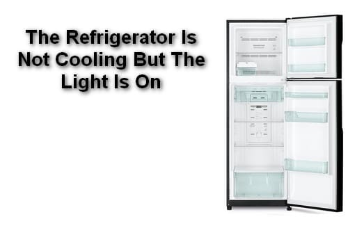 The Refrigerator Is Not Cooling But The Light Is On